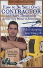 How to Be Your Own Contractor and Save Thousands on Your New House or Renovation: While Keeping Your Day Job: With Companion CD-ROM Revised 2nd Editio Cover Image
