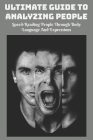 Ultimate Guide To Analyzing People: Speed-Reading People Through Body Language And Expressions: How To Analyze People Cover Image