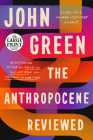 The Anthropocene Reviewed: Essays on a Human-Centered Planet Cover Image
