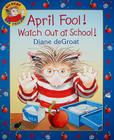 April Fool! Watch Out at School! (Gilbert) Cover Image