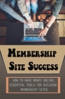Membership Site Success: How To Make Money Online, Essential Tools For Building Membership Sites: Mistakes To Avoid When Doing Membership Site Cover Image