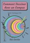 Comment Dessiner Avec Un Compas Fiche Technique N°8 Des cercles: Apprendre à Dessiner Pour Enfants de 6 ans Dessin Au Compas Cover Image