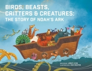 Birds, Beasts, Critters & Creatures: The Story of Noah's Ark Cover Image