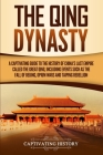 The Qing Dynasty: A Captivating Guide to the History of China's Last Empire Called the Great Qing, Including Events Such as the Fall of Cover Image