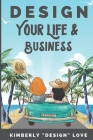 Design Your Life and Business: Your Big Lofty Ideas For Small Business Startup and Launch, A Women Business Owner's Secret Tips Cover Image