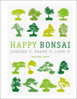 Happy Bonsai: Choose It, Shape It, Love It Cover Image