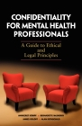 Confidentiality for Mental Health Professionals: A Guide to Ethical and Legal Principles Cover Image