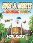 Bugs and Insects Coloring Book For Kids: Big & Jumbo Easy Coloring Book for Toddlers Ages 2-8 Years - Great book Both Boys and Girls Cover Image