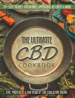 The Ultimate CBD Cookbook - 70+ Easy Recipes for Entrees, Appetizers, and Desserts Cover Image