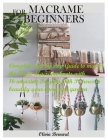 Macrame for Beginners: Complete step by step Guide to master the Basic Macrame knots with 16 amazing Projects with Pictures to beautify your Cover Image