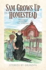 Sam Grows Up on a Homestead: Growing Up in Canada 100 Years Ago Cover Image