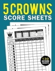 5 Crowns Score Sheets: 125 Large Personal Score Keeping Book, Five Crowns Game Card Book, Gift Ideas for Five Crowns Game Record Keeper Book Cover Image
