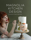 Magnolia Kitchen Design: A Journey of Sweet Inspiration Cover Image