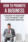How To Promote A Business: A Guide To Monitor The Internet For Customer Service: Brand Perception Cover Image