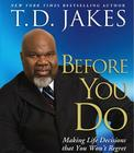 Before You Do: Making Great Decisions That You Won't Regret Cover Image