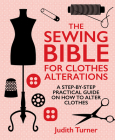 The Sewing Bible for Clothes Alterations: A Step-By-Step Practical Guide on How to Alter Clothes Cover Image