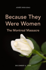 Because They Were Women: The Montreal Massacre (Feminist History Society Book #13) Cover Image