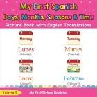 My First Spanish Days, Months, Seasons & Time Picture Book with English Translations: Bilingual Early Learning & Easy Teaching Spanish Books for Kids Cover Image
