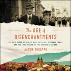 The Age of Disenchantments Lib/E: The Epic Story of Spain's Most Notorious Literary Family and the Long Shadow of the Spanish Civil War Cover Image