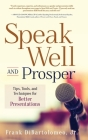 Speak Well and Prosper: Tips, Tools, and Techniques for Better Presentations Cover Image