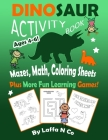 Dinosaur Activity Book Ages 4-6 Mazes, Math, Coloring Sheets Plus More Fun Learning Games: Cute Dinos With Numbers, Colors, Letters, Homeschool Activi Cover Image