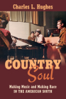 Country Soul: Making Music and Making Race in the American South Cover Image