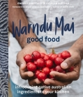 Warndu Mai (Good Food): Introducing native Australian ingredients to your kitchen Cover Image