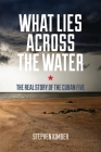 What Lies Across the Water: The Real Story of the Cuban Five Cover Image
