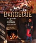 Cowboy Barbecue: Fire & Smoke from the Original Texas Vaqueros Cover Image