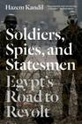 Soldiers, Spies, and Statesmen: Egypt's Road to Revolt Cover Image