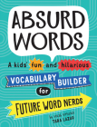 Absurd Words: A kids' fun and hilarious vocabulary builder for future word nerds Cover Image