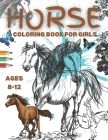 Horse Coloring Books For Girls Ages 8-12: An Amusing, Inspirational Coloring Book Gift For Horse Lovers Featuring Beautiful Horses With High-quality P Cover Image