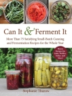 Can It & Ferment It: More Than 75 Satisfying Small-Batch Canning and Fermentation Recipes for the Whole Year Cover Image