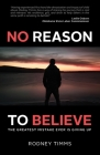 No Reason to Believe: The Greatest Mistake Ever Is Giving Up Cover Image