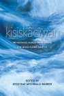 Kisiskâciwan: Indigenous Voices from Where the River Flows Swiftly Cover Image