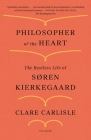 Philosopher of the Heart: The Restless Life of Søren Kierkegaard Cover Image