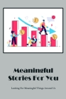 Meaningful Stories For You: Looking For Meaningful Things Around Us: Meaningful Stories For You Cover Image