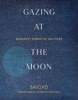 Gazing at the Moon: Buddhist Poems of Solitude Cover Image