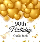 90th Birthday Guest Book: Gold Balloons Hearts Confetti Ribbons Theme, Best Wishes from Family and Friends to Write in, Guests Sign in for Party Cover Image