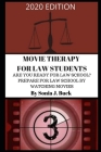 Movie Therapy for Law Students 2020 Edition: Are You Ready for Law School? Prepare for Law School by Watching Movies Cover Image