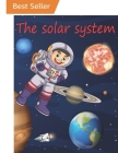 The Solar System: It's a Scientific Book Adapted To The Little Curious ( 5 Years Old ). With Coloring Activities and Questions, to Inter Cover Image