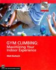 Gym Climbing: Maximizing Your Indoor Experience (Mountaineers Outdoor Expert) Cover Image