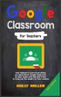 Google Classroom: 2021 Edition. For Teachers. User Manual to Learn Everything you Need About Google Classroom. An Easy Guide with Tips a Cover Image