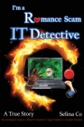 I'm a Romance Scam IT Detective: Psychological Games * Real IT Analysis * Legal Matters * Gender Studies Cover Image