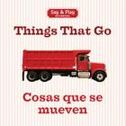Things That Go/Cosas Que Se Mueven (Say & Play) Cover Image