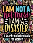 A Snarky Coloring Book For Women - I'm Not A Hot Mess I'm A Disaster: 30 Fun, Relaxing And Stress Relieving Coloring Pages For Adults - Hilarious Anti Cover Image