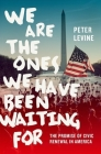 We Are the Ones We Have Been Waiting for: The Promise of Civic Renewal in America Cover Image