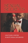 Sexual Secrets: How To Join A Partner In Erotic Sexual Exploration: The Sexual Communication Cover Image