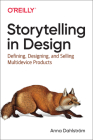 Storytelling in Design: Defining, Designing, and Selling Multidevice Products Cover Image