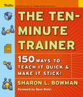 The Ten-Minute Trainer: 150 Ways to Teach It Quick and Make It Stick! (Pfeiffer Essential Resources for Training and HR Professionals) Cover Image